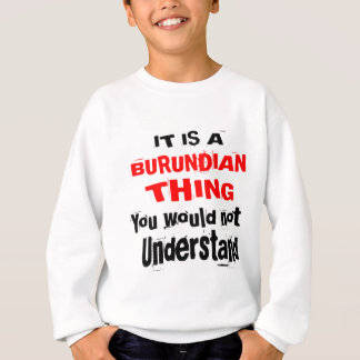 IT IS BURUNDIAN THING DESIGNS SWEATSHIRT