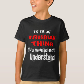 IT IS BURUNDIAN THING DESIGNS T-Shirt