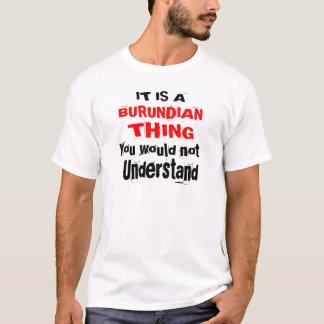 IT IS BURUNDIAN THING DESIGNS T-Shirt
