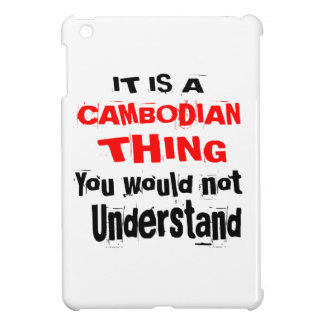 IT IS CAMBODIAN THING DESIGNS CASE FOR THE iPad MINI