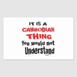 IT IS CAMBODIAN THING DESIGNS RECTANGULAR STICKER