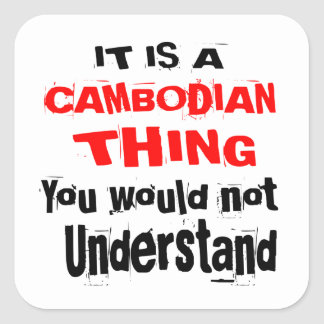 IT IS CAMBODIAN THING DESIGNS SQUARE STICKER