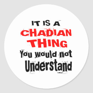IT IS CHADIAN THING DESIGNS CLASSIC ROUND STICKER