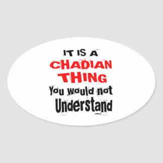 IT IS CHADIAN THING DESIGNS OVAL STICKER