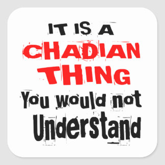 IT IS CHADIAN THING DESIGNS SQUARE STICKER