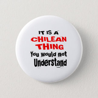 IT IS CHILEAN THING DESIGNS 6 CM ROUND BADGE