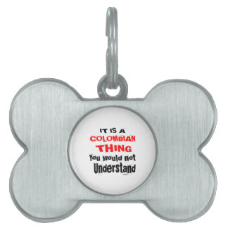 IT IS COLOMBIAN THING DESIGNS PET NAME TAG