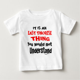 IT IS EAST TIMORESE THING DESIGNS BABY T-Shirt