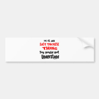 IT IS EAST TIMORESE THING DESIGNS BUMPER STICKER