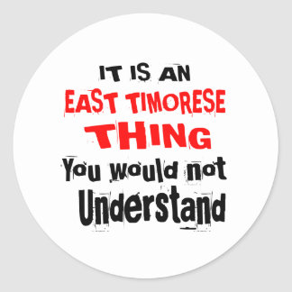 IT IS EAST TIMORESE THING DESIGNS CLASSIC ROUND STICKER