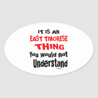 IT IS EAST TIMORESE THING DESIGNS OVAL STICKER