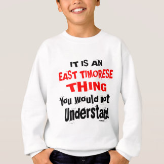 IT IS EAST TIMORESE THING DESIGNS SWEATSHIRT