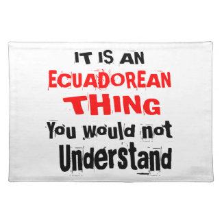 IT IS ECUADOREAN THING DESIGNS PLACEMAT