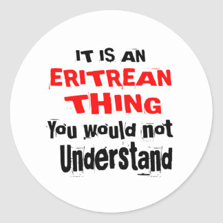 IT IS ERITREAN THING DESIGNS CLASSIC ROUND STICKER