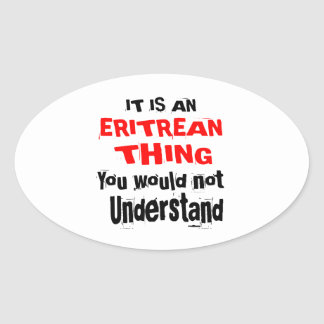 IT IS ERITREAN THING DESIGNS OVAL STICKER