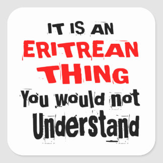 IT IS ERITREAN THING DESIGNS SQUARE STICKER