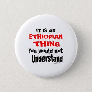 IT IS ETHIOPIAN THING DESIGNS 6 CM ROUND BADGE