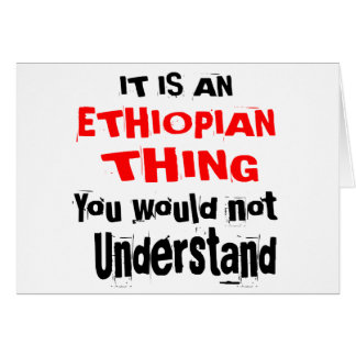 IT IS ETHIOPIAN THING DESIGNS CARD