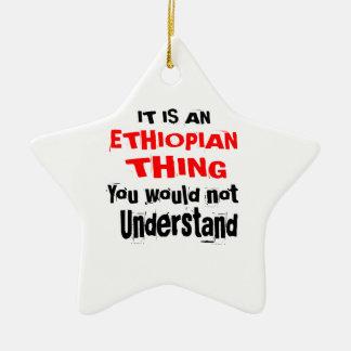 IT IS ETHIOPIAN THING DESIGNS CERAMIC ORNAMENT