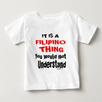 IT IS FILIPINO THING DESIGNS BABY T-Shirt