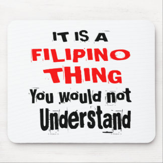 IT IS FILIPINO THING DESIGNS MOUSE PAD