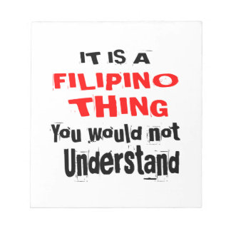 IT IS FILIPINO THING DESIGNS NOTEPAD