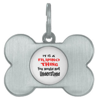 IT IS FILIPINO THING DESIGNS PET NAME TAG