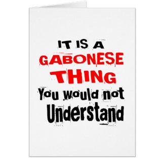 IT IS GABONESE THING DESIGNS CARD