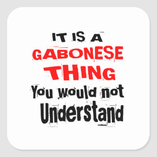 IT IS GABONESE THING DESIGNS SQUARE STICKER