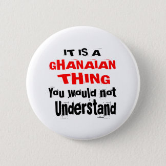 IT IS GHANAIAN THING DESIGNS 6 CM ROUND BADGE