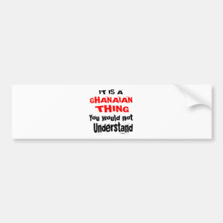 IT IS GHANAIAN THING DESIGNS BUMPER STICKER