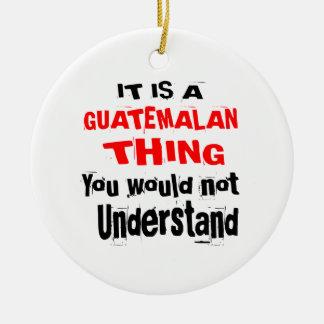 IT IS GUATEMALAN THING DESIGNS CERAMIC ORNAMENT