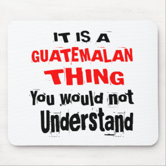 IT IS GUATEMALAN THING DESIGNS MOUSE PAD