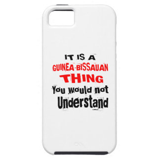 IT IS GUINEA-BISSAUAN THING DESIGNS CASE FOR THE iPhone 5