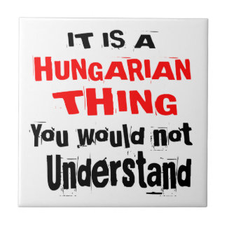IT IS HUNGARIAN THING DESIGNS CERAMIC TILE