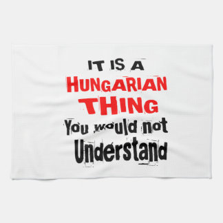 IT IS HUNGARIAN THING DESIGNS TEA TOWEL