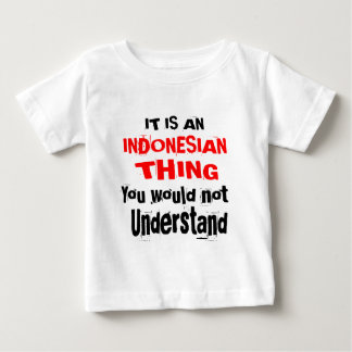 IT IS INDONESIAN THING DESIGNS BABY T-Shirt
