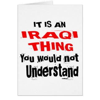 IT IS IRAQI THING DESIGNS CARD