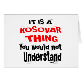 IT IS KOSOVAR THING DESIGNS CARD
