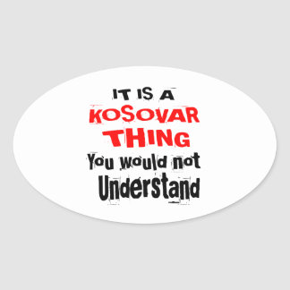 IT IS KOSOVAR THING DESIGNS OVAL STICKER