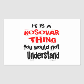 IT IS KOSOVAR THING DESIGNS RECTANGULAR STICKER