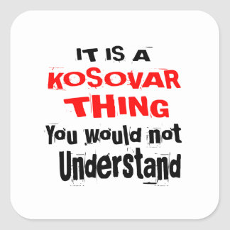 IT IS KOSOVAR THING DESIGNS SQUARE STICKER