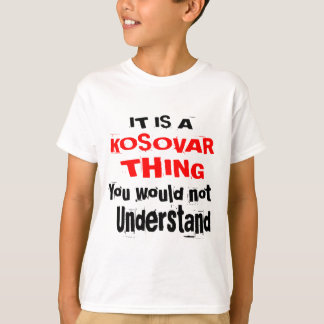 IT IS KOSOVAR THING DESIGNS T-Shirt