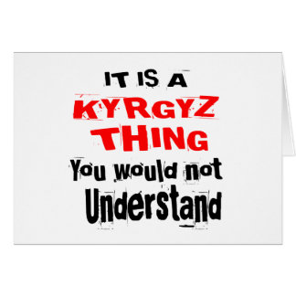 IT IS KYRGYZ THING DESIGNS CARD