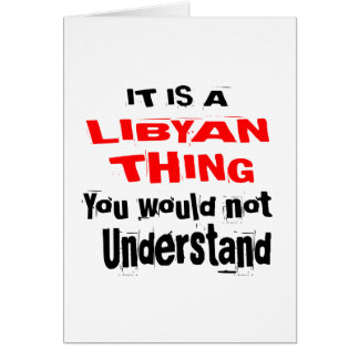 IT IS LIBYAN THING DESIGNS CARD