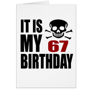 It Is My 67 Birthday Designs Card