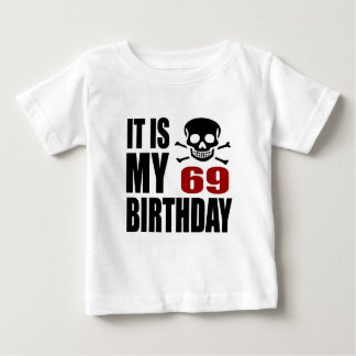 It Is My 69 Birthday Designs Baby T-Shirt