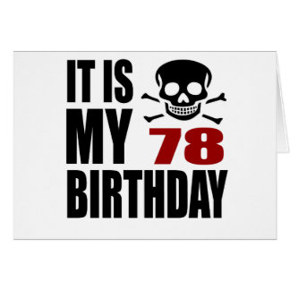 It Is My 78 Birthday Designs Card