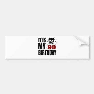 It Is My 90 Birthday Designs Bumper Sticker