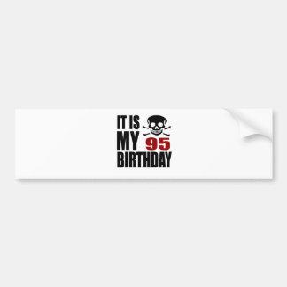 It Is My 95 Birthday Designs Bumper Sticker